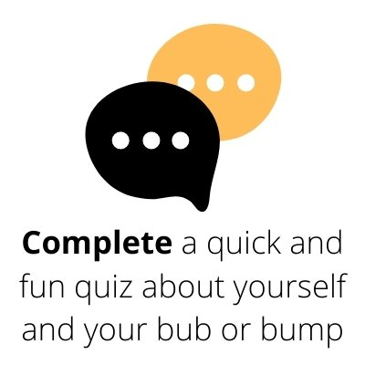 Step 2: Complete a quick and fun questionnaire about yourself and your bub.