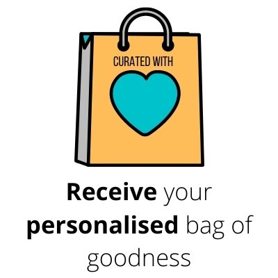 Step 3: Receive your personalised bag of goodness.
